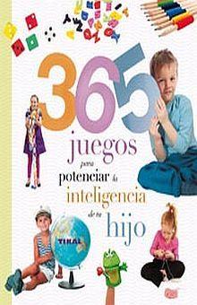 365 JUEGOS PARA POTENCIAR LA INTELIGENCIA DE TU HIJO / PD.