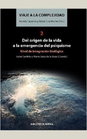 VIAJE A LA COMPLEJIDAD 2. DEL ORIGEN DE LA VIDA A LA EMERGENCIA DEL PSIQUISMO