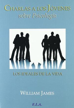 CHARLAS A LOS JOVENES SOBRE PSICOLOGIA. LOS IDEALES DE LA VIDA