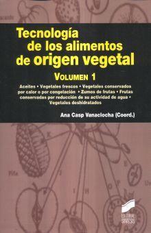 TECNOLOGIA DE LOS ALIMENTOS DE ORIGEN VEGETAL / VOL. 1