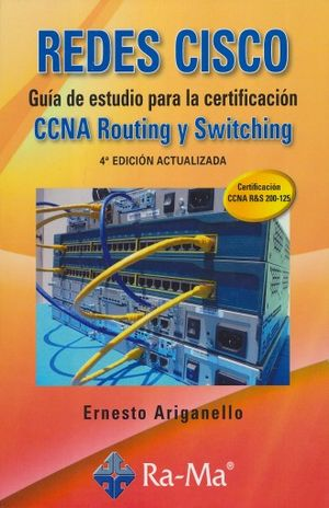 REDES CISCO. GUIA DE ESTUDIO PARA LA CERTIFICACION CCNA ROUTING Y SWITCHING / 4 ED.