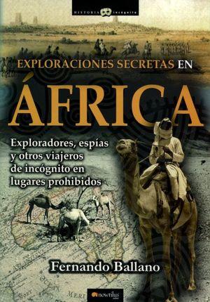 EXPLORACIONES SECRETAS EN AFRICA. EXPLORACIONES ESPIAS Y OTROS VIAJEROS DE INCOGNITO EN LUGARES PROHIBIDOS