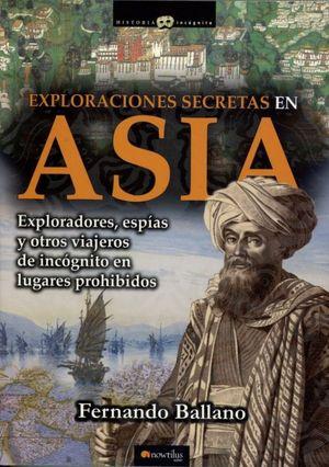 EXPLORACIONES SECRETAS EN ASIA. EXPLORADORES ESPIAS Y OTROS VIAJEROS DE INCOGNICO EN LUGARES PROHIBIDOS