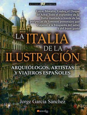 ITALIA DE LA ILUSTRACION, LA. ARQUEOLOGOS ARTISTAS Y VIAJEROS ESPAÑOLES