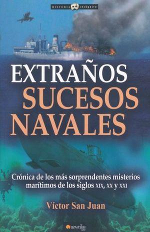 EXTRAÑOS SUCESOS NAVALES. CRONICA DE LOS MAS SORPRENDENTES MISTERIOS MARITIMOS DE LOS SIGLOS XIX XX Y XXI