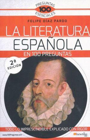 LITERATURA ESPAÑOLA EN 100 PREGUNTAS, LA / 2 ED.