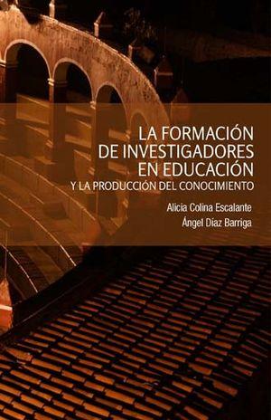 FORMACION DE INVESTIGADORES EN EDUCACION Y LA PRODUCCION DEL CONOCIMIENTO, LA