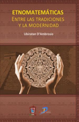 ETNOMATEMATICAS. ENTRE LAS TRADICIONES Y LA MODERNIDAD / 2 ED.