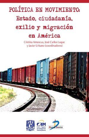 POLITICA EN MOVIMIENTO. ESTADO CIUDADANIA EXILIO Y MIGRACION EN AMERICA