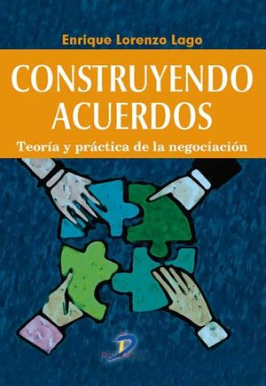 CONSTRUYENDO ACUERDOS. TEORIA Y PRACTICA DE LA NEGOCIACION