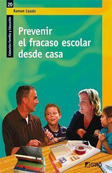 PREVENIR EL FRACASO ESCOLAR DESDE CASA. COLECCION FAMILIA Y EDUCACION