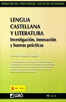 LENGUA CASTELLANA Y LITERATURA. INVESTIGACION INNOVACION Y BUENAS PRACTICAS / VOL. III
