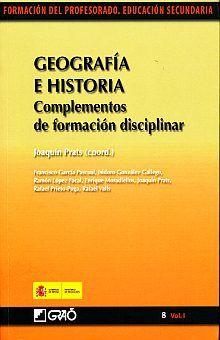 GEOGRAFIA E HISTORIA. COMPLEMENTOS DE FORMACION DISCIPLINAR / VOL. I
