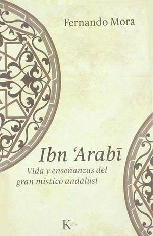IBN ARABI. VIDA Y ENSEÑANZAS DEL GRAN MISTICO ANDALUSI