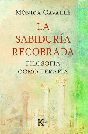 SABIDURIA RECOBRADA, LA. FILOSOFIA COMO TERAPIA