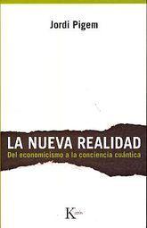 NUEVA REALIDAD, LA. DEL ECONOMICISMO A LA CONCIENCIA CUANTICA