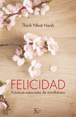 FELICIDAD. PRACTICAS ESENCIALES DE MINDFULNESS