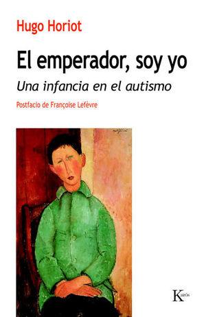 EMPERADOR SOY YO, EL. UNA INFANCIA EN EL AUTISMO