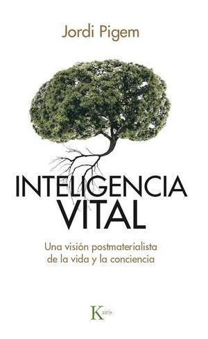 INTELIGENCIA VITAL. UNA VISION POSTMATERIALISTA DE LA VIDA Y LA CONCIENCIA
