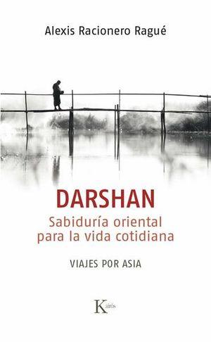 Darshan. Sabiduría oriental para la vida cotidiana. Viajes por Asia
