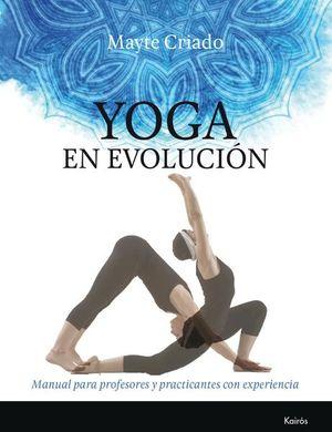 YOGA EN EVOLUCION. MANUAL PARA PROFESORES Y PRACTICANTES CON EXPERIENCIA
