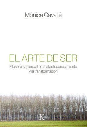 ARTE DE SER, EL. FILOSOFIA SAPIENCIAL PARA EL AUTOCONOCIMIENTO Y LA TRANSFORMACION