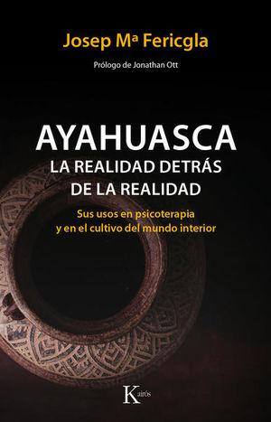 AYAHUASCA LA REALIDAD DETRAS DE LA REALIDAD. SUS USOS EN PSICOTERAPIA Y EN EL CULTIVO DEL MUNDO INTERIOR