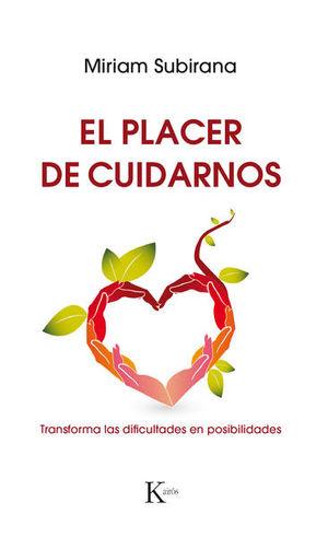 PLACER DE CUIDARNOS, EL. TRANSFORMA LAS DIFICULTADES EN POSIBILIDADES