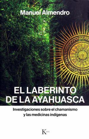 LABERINTO DE LA AYAHUASCA, EL. INVESTIGACIONES SOBRE EL CHAMANISMO Y LAS MEDICINAS INDIGENAS
