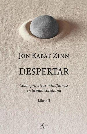 DESPERTAR. COMO PRACTICAR MINDFULNESS EN LA VIDA COTIDIANA / LIBRO II
