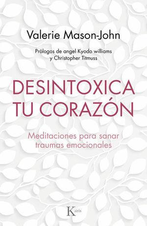 DESINTOXICA TU CORAZON. MEDITACIONES PARA SANAR TRAUMAS EMOCIONALES