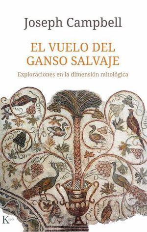 VUELO DEL GANSO SALVAJE, EL. EXPLORACIONES EN LA DIMENSION MITOLOGICA