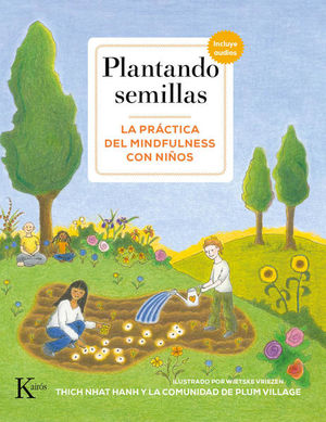 PLANTANDO SEMILLAS. LA PRACTICA DEL MINDFULNESS CON NIÑOS (INCLUYE AUDIOS)
