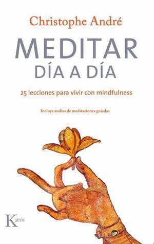 MEDITAR DIA A DIA. 25 LECCIONES PARA VIVIR CON MINDFULNESS (INCLUYE AUDIOS DE MEDITACIONES GUIADAS)