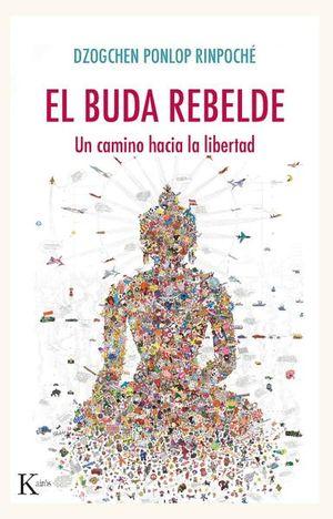 El buda rebelde. Un camino hacia la libertad