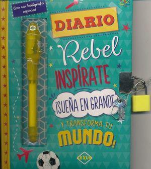 Diario rebel. Inspírate ¡sueña en grande y transforma tu mundo! / pd.