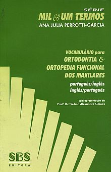 VOCABULARIO PARA ORTODONTIA & ORTOPEDIA FUNCIONAL DOS MAXILARES PORTUGUES / INGLES. INGLES / PORTUGUES