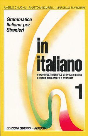 IN ITALIANO 1. GRAMMATICA ITALIANA PER STRANIERI CORSO MULTIMEDIALE DI LINGUA LIVELLO ELEMENTARE E AVANZATO