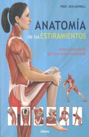 ANATOMIA DE LOS ESTIRAMIENTOS. MANUAL VISUAL DE 50 EJERCICIOS ESENCIALES