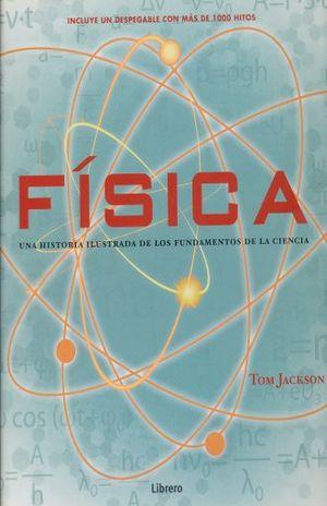 FISICA. UNA HISTORIA ILUSTRADA DE LOS FUNDAMENTOS DE LA CIENCIA