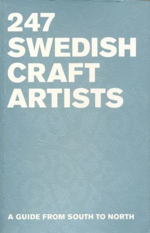 247 SWEDISH CRAFT ASTISTS. A GUIDE FROM SOUTH TO NORTH