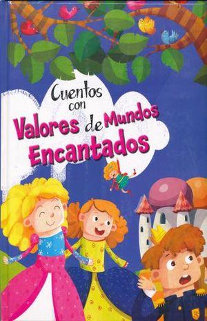 CUENTOS CON VALORES DE MUNDOS ENCANTADOS / PD.