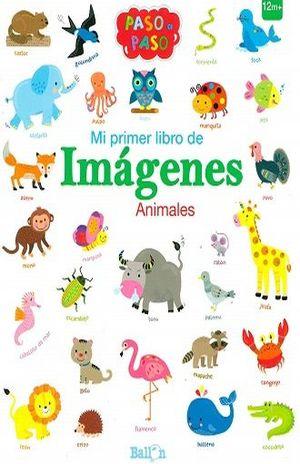 MI PRIMER LIBRO DE IMAGENES ANIMALES PASO A PASO / PD.