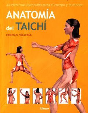 ANATOMIA DEL TAICHI. 45 EJERCICIOS ESENCIALES PARA EL CUERPO Y LA MENTE