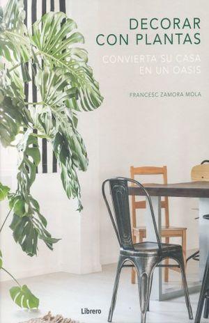 DECORAR CON PLANTAS. CONVIERTA SU CASA EN UN OASIS / PD.