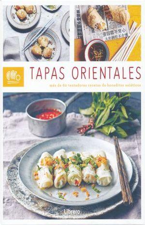 TAPAS ORIENTALES. MAS DE 60 TENTADORAS RECETAS DE BOCADITOS ASIATICOS / PD.