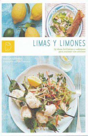 LIMAS Y LIMONES. 75 IDEAS BRILLANTES Y SABROSAS PARA COCINAR CON CITRICOS / PD.