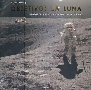 OBJETIVO LA LUNA. 50 AÑOS DE LA EXPLORACION ESPACIAL DE LA NASA / PD.