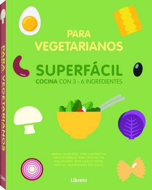 Para vegetarianos. Superfácil cocina con 3 - 6 ingredientes