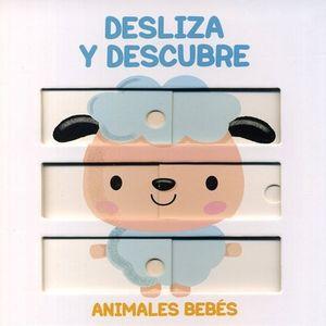 DESLIZA Y DESCUBRE. ANIMALES BEBES / PD.